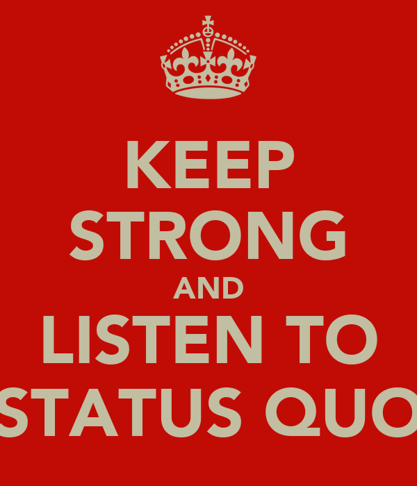 KEEP STRONG AND LISTEN TO STATUS QUO