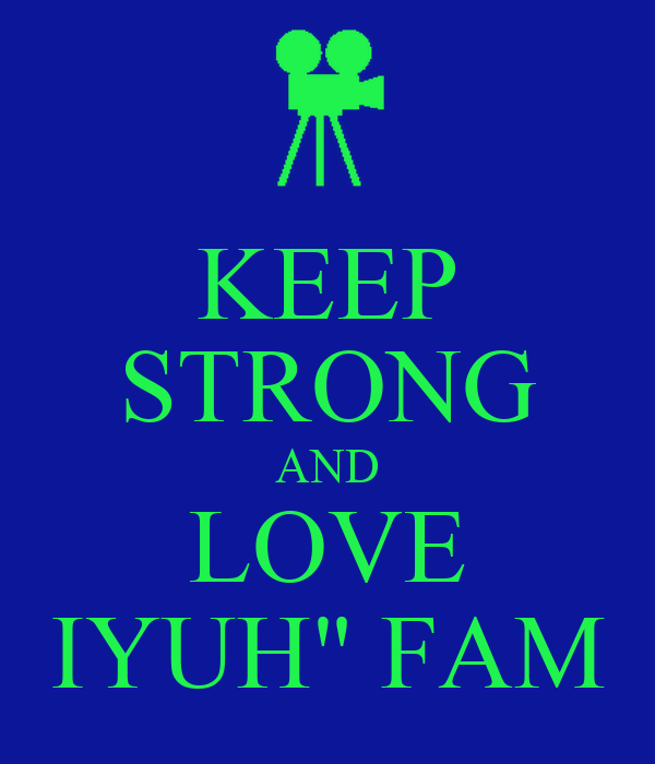 "KEEP STRONG AND LOVE IYUH"" FAM"