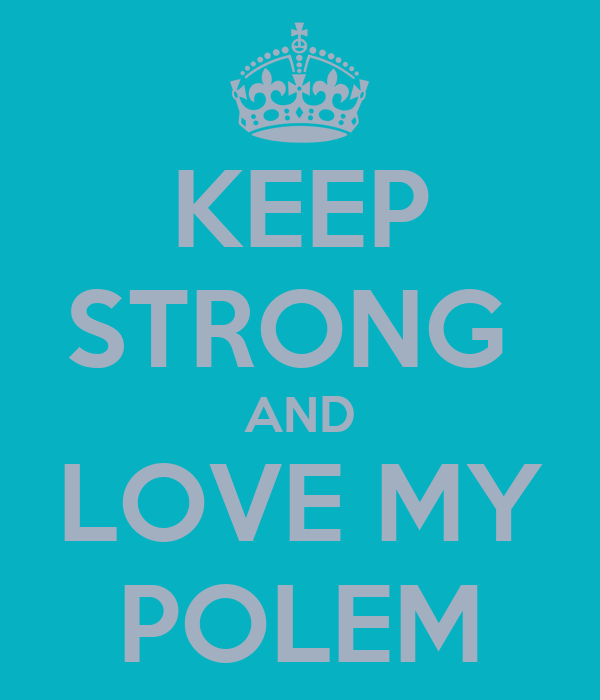KEEP STRONG  AND LOVE MY POLEM