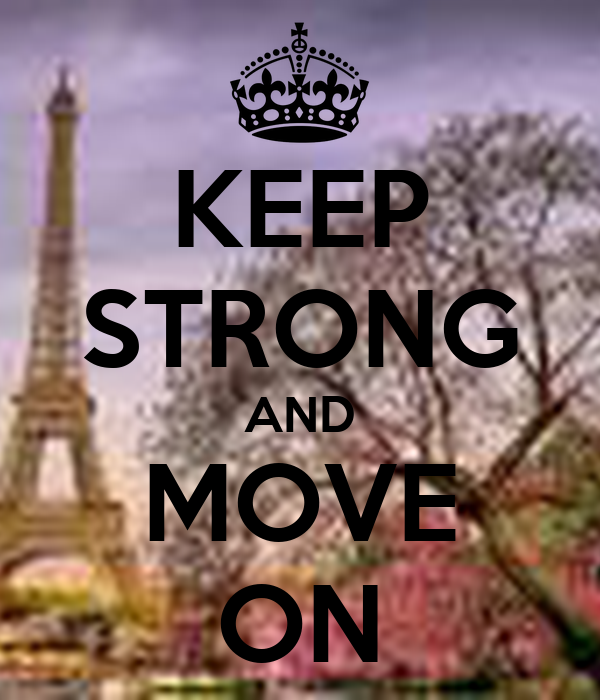 KEEP STRONG AND MOVE ON