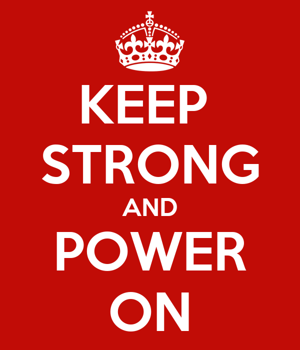 KEEP  STRONG AND POWER ON