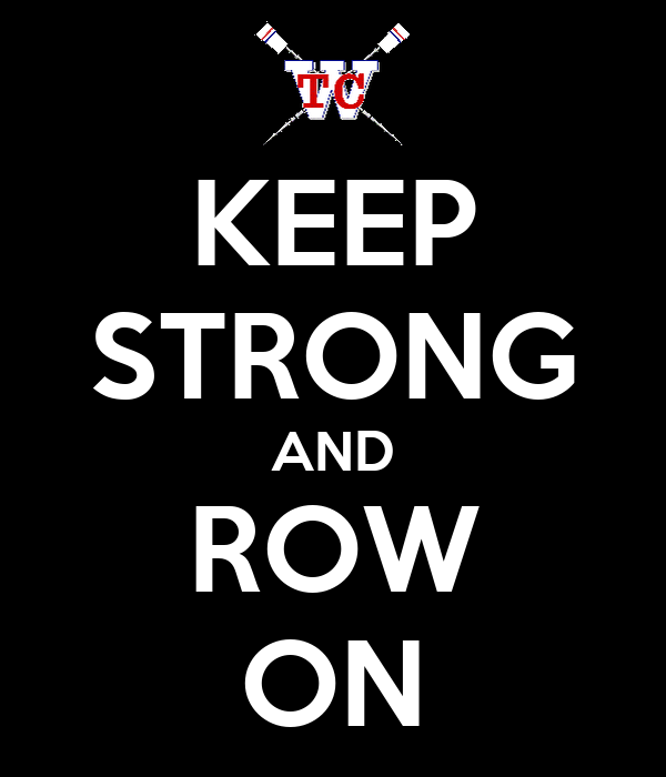 KEEP STRONG AND ROW ON