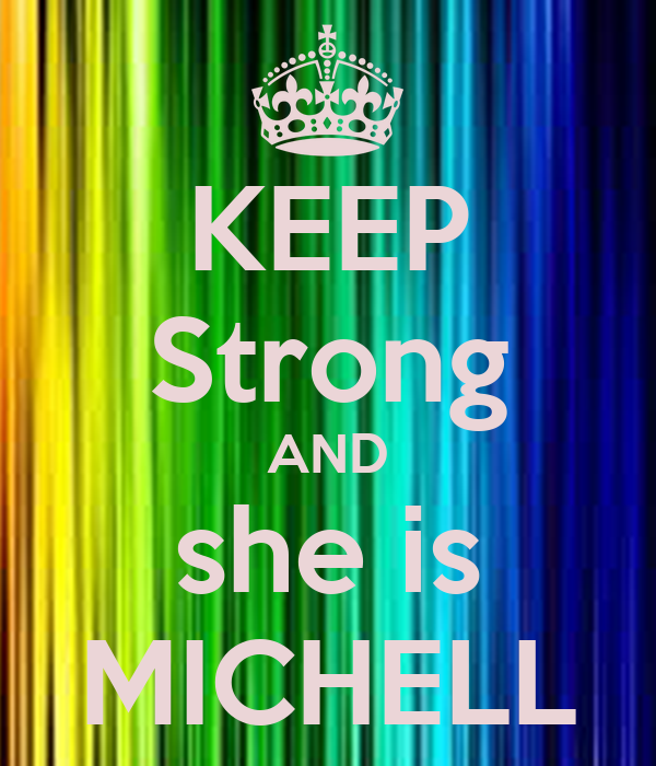 KEEP Strong AND she is MICHELL