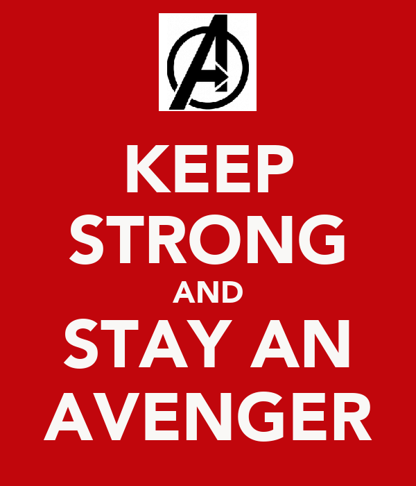 KEEP STRONG AND STAY AN AVENGER