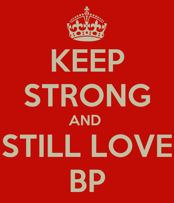 KEEP STRONG AND  STILL LOVE BP