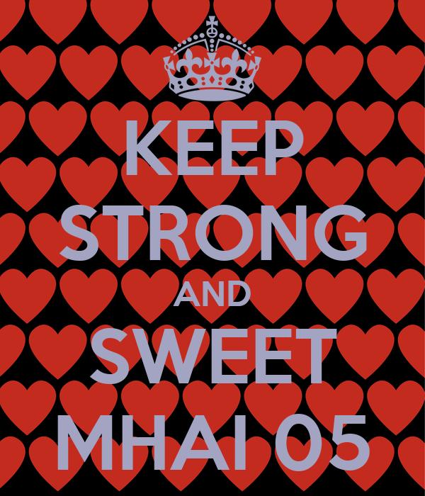 KEEP STRONG AND SWEET MHAI 05