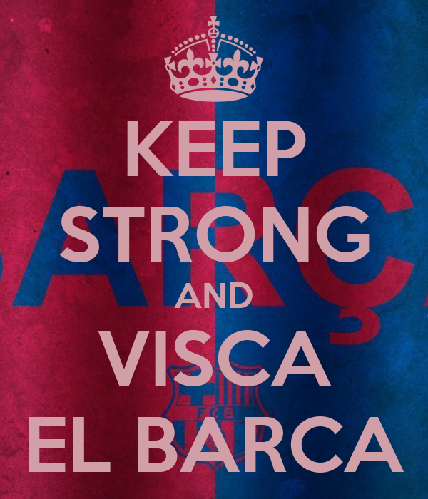 KEEP STRONG AND VISCA EL BARCA