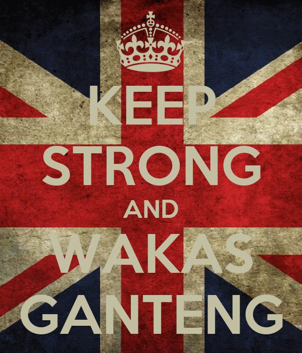 KEEP STRONG AND WAKAS GANTENG