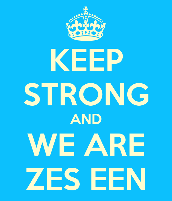 KEEP STRONG AND WE ARE ZES EEN