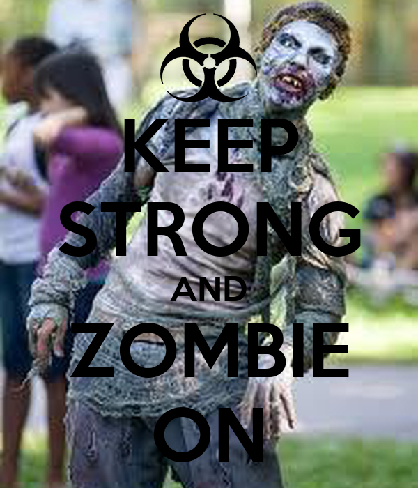 KEEP STRONG AND ZOMBIE ON