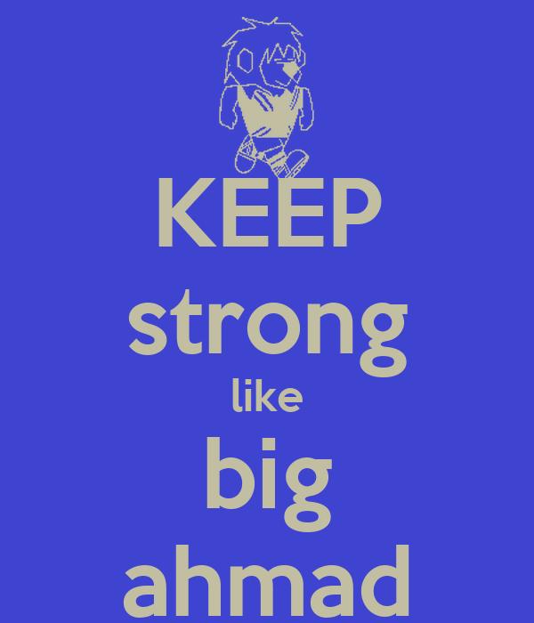 KEEP strong like big ahmad