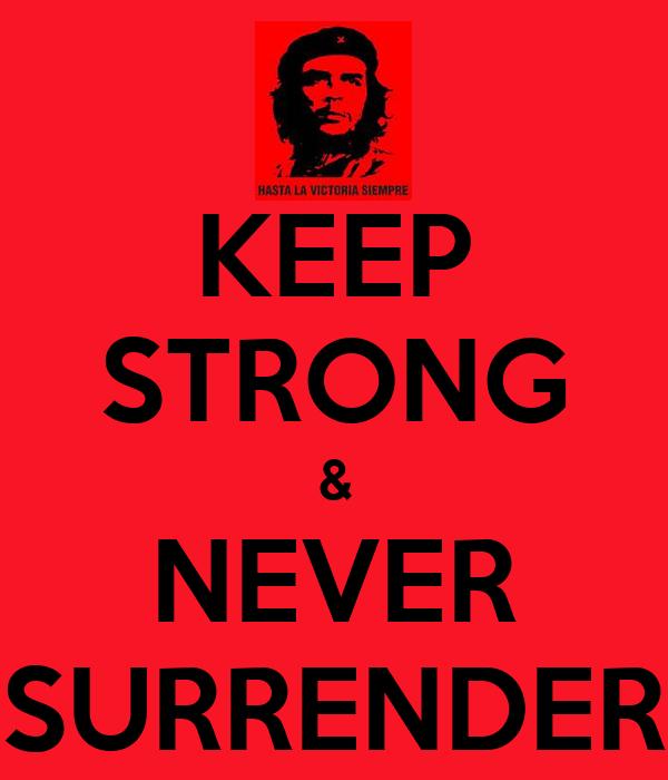 KEEP STRONG & NEVER SURRENDER