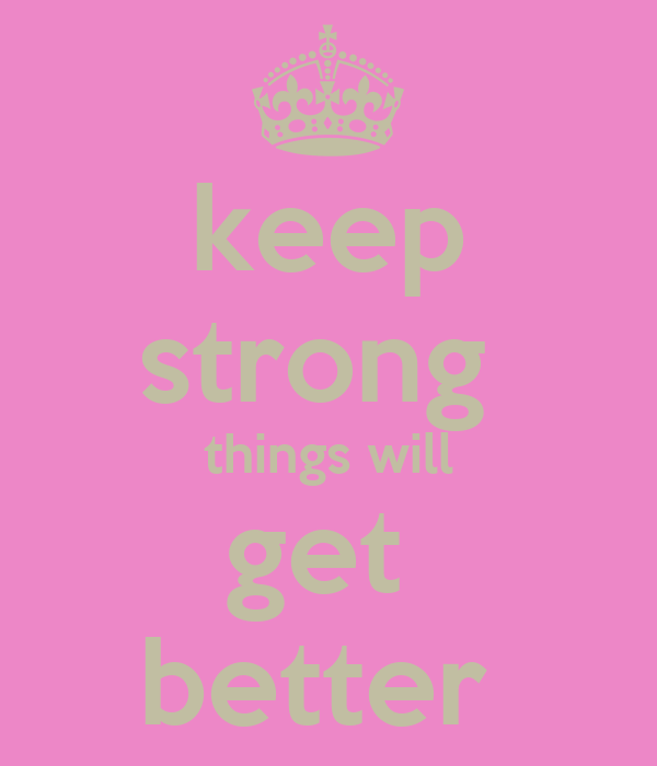 keep strong  things will get  better