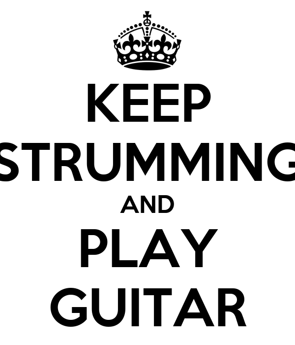 KEEP STRUMMING AND PLAY GUITAR