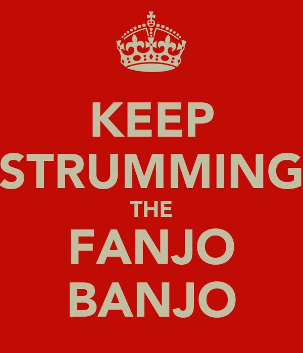 KEEP STRUMMING THE FANJO BANJO