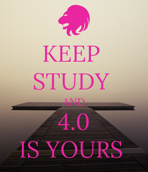 KEEP  STUDY  AND 4.0 IS YOURS