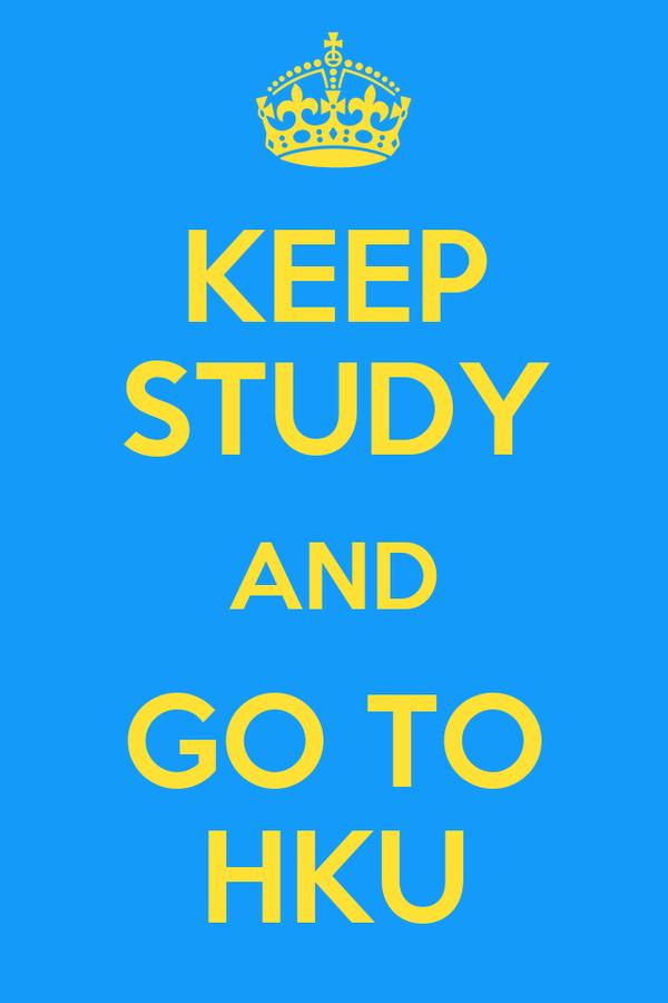 KEEP STUDY AND GO TO HKU