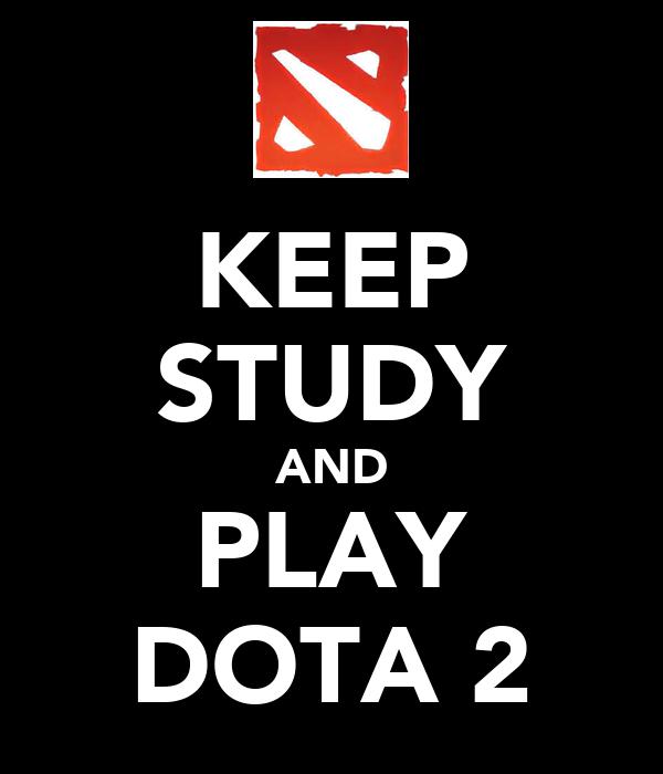 KEEP STUDY AND PLAY DOTA 2