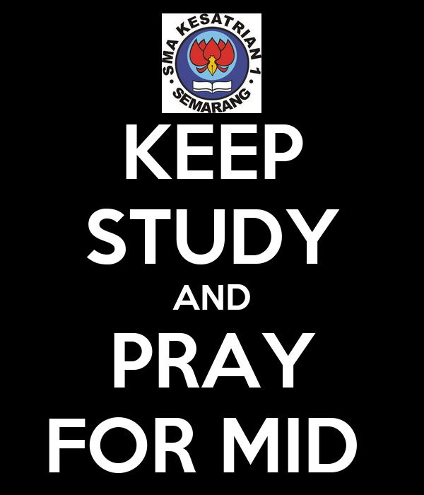 KEEP STUDY AND PRAY FOR MID