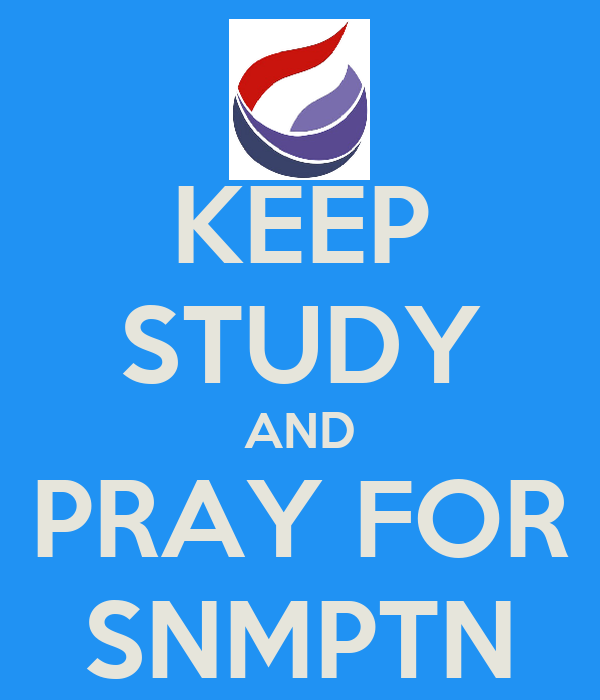 KEEP STUDY AND PRAY FOR SNMPTN