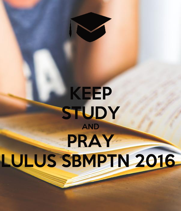 KEEP STUDY AND PRAY LULUS SBMPTN 2016