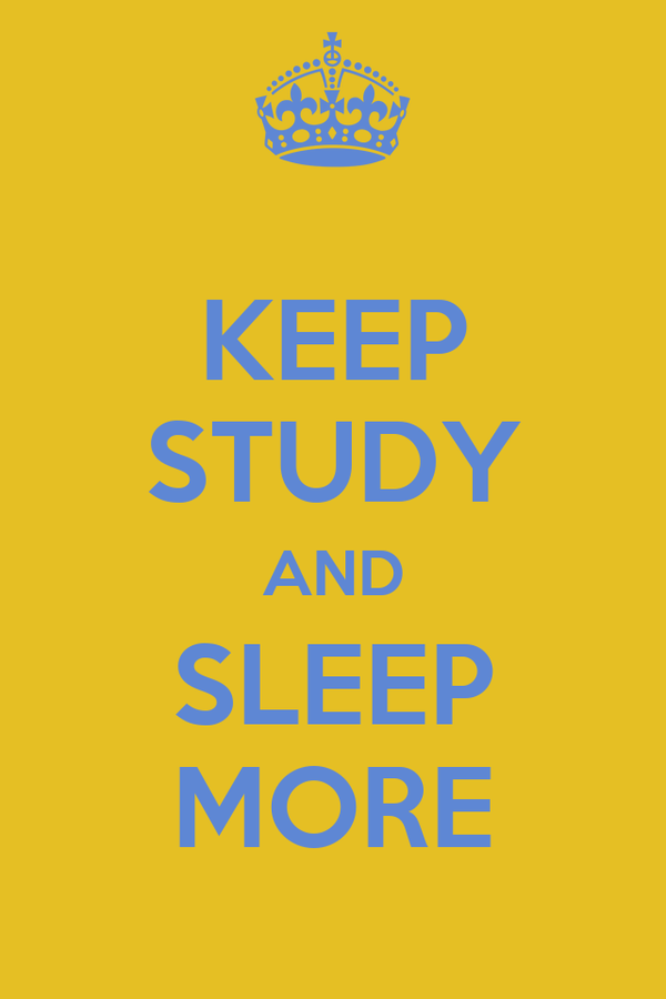 KEEP STUDY AND SLEEP MORE