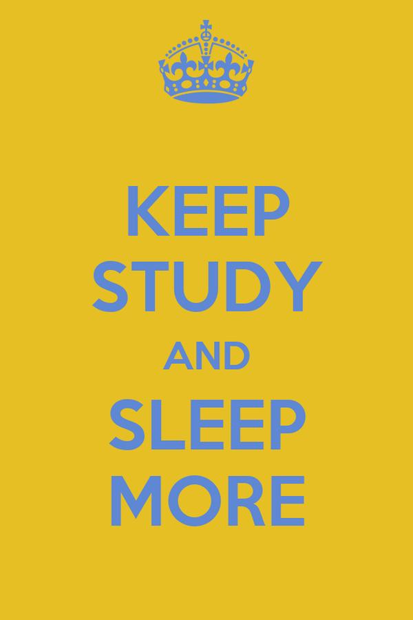 KEEP STUDY AND SLEEP MORE