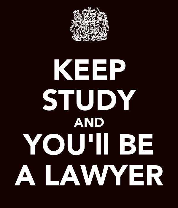 KEEP STUDY AND YOU'll BE A LAWYER