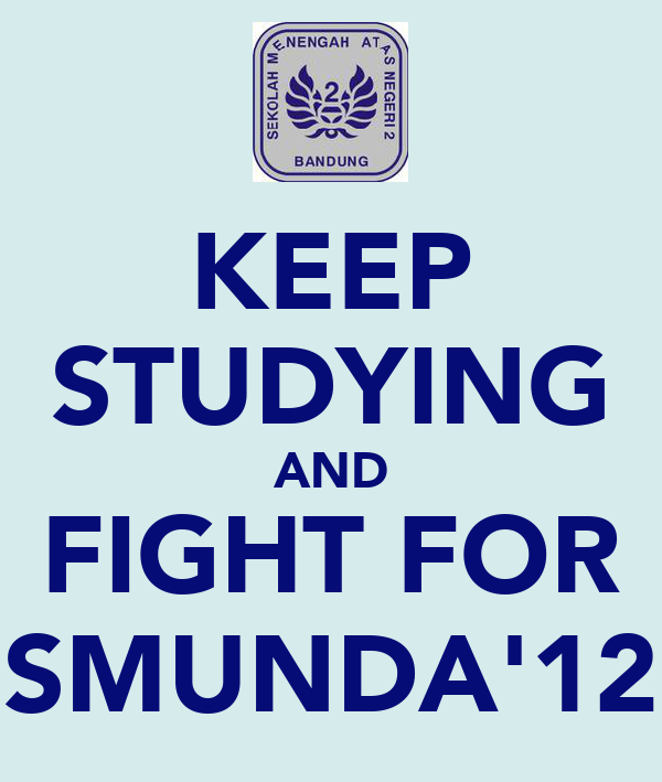 KEEP STUDYING AND FIGHT FOR SMUNDA'12