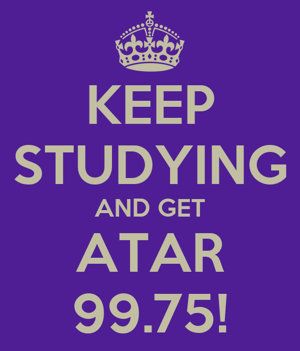 KEEP STUDYING AND GET ATAR 99.75!