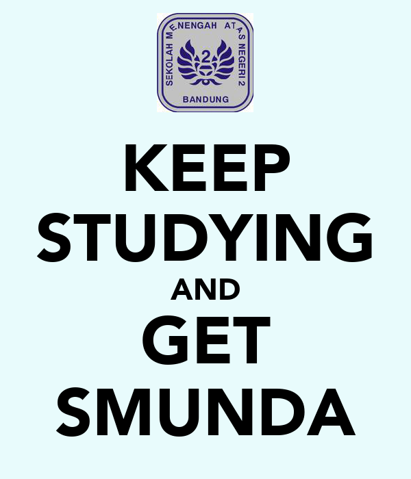 KEEP STUDYING AND GET SMUNDA