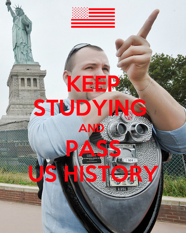 KEEP STUDYING  AND  PASS US HISTORY