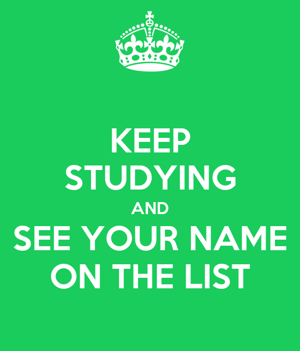KEEP STUDYING AND SEE YOUR NAME ON THE LIST