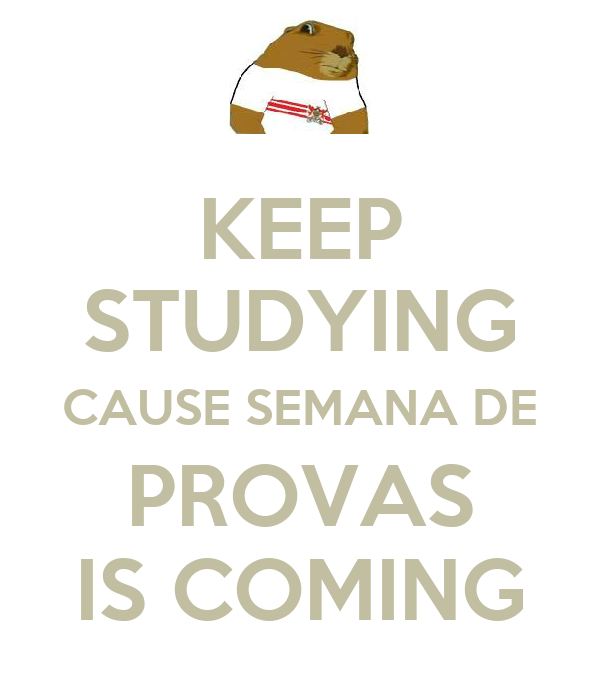 KEEP STUDYING CAUSE SEMANA DE PROVAS IS COMING