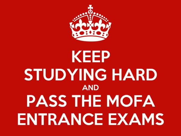 KEEP STUDYING HARD AND PASS THE MOFA ENTRANCE EXAMS