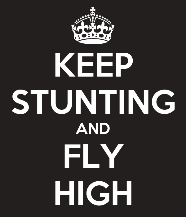KEEP STUNTING AND FLY HIGH