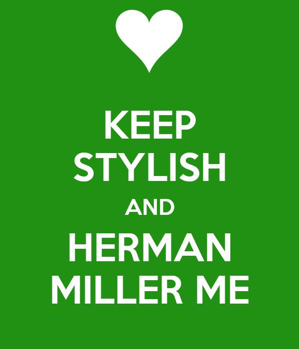 KEEP STYLISH AND HERMAN MILLER ME