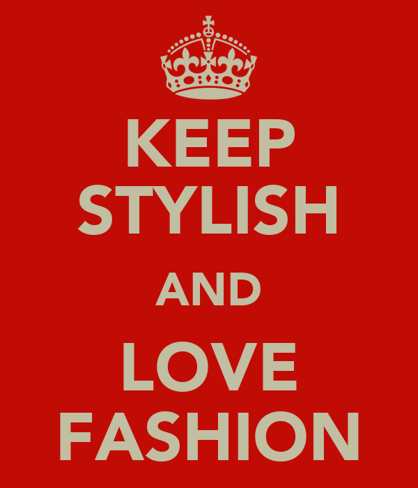 KEEP STYLISH AND LOVE FASHION