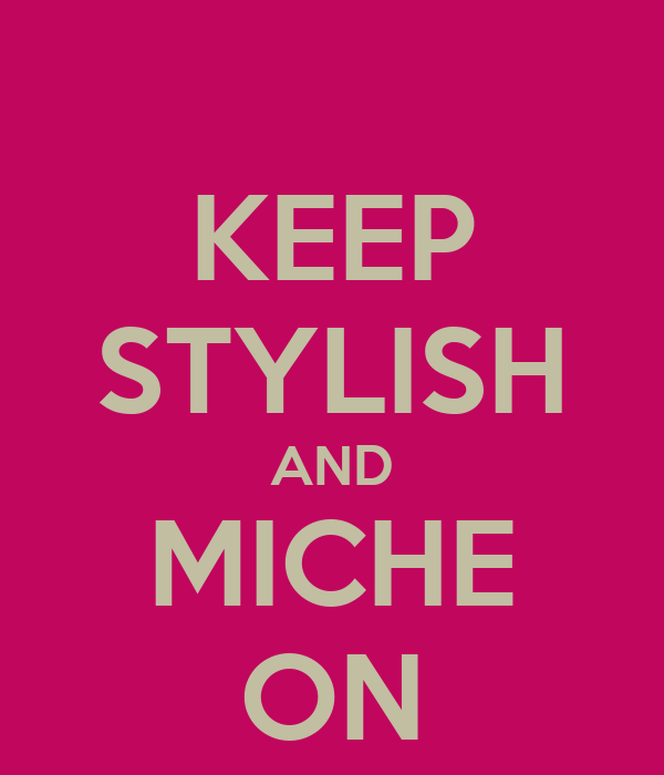 KEEP STYLISH AND MICHE ON