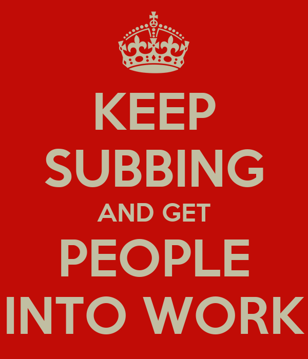 KEEP SUBBING AND GET PEOPLE INTO WORK