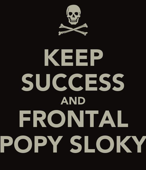 KEEP SUCCESS AND FRONTAL POPY SLOKY