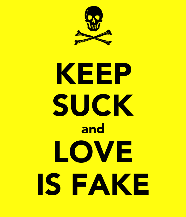 KEEP SUCK and LOVE IS FAKE
