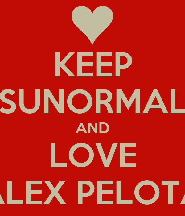 KEEP SUNORMAL AND LOVE ALEX PELOTA