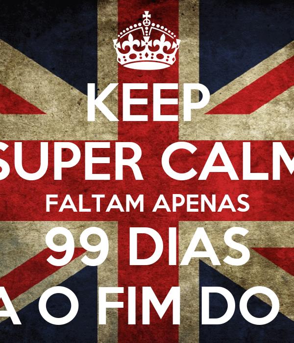 KEEP SUPER CALM FALTAM APENAS 99 DIAS PARA O FIM DO ANO