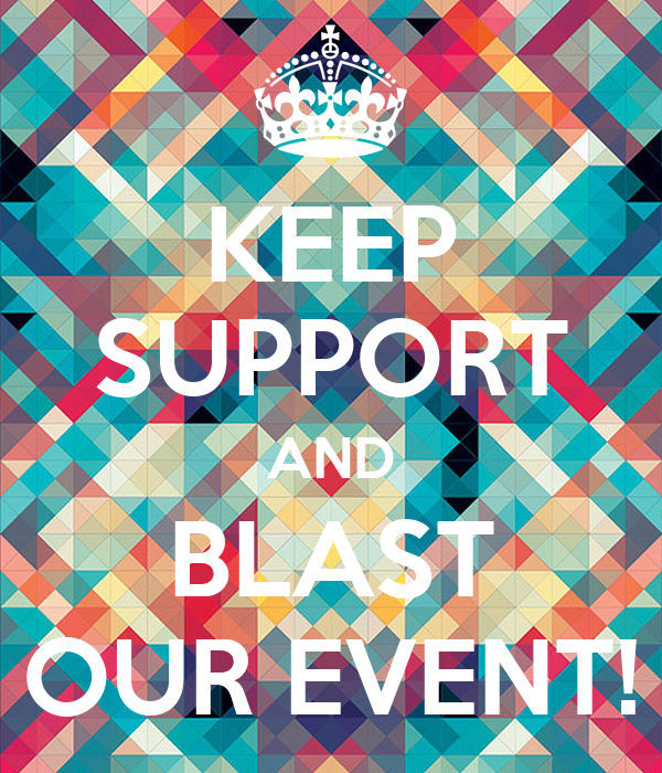 KEEP SUPPORT AND BLAST OUR EVENT!