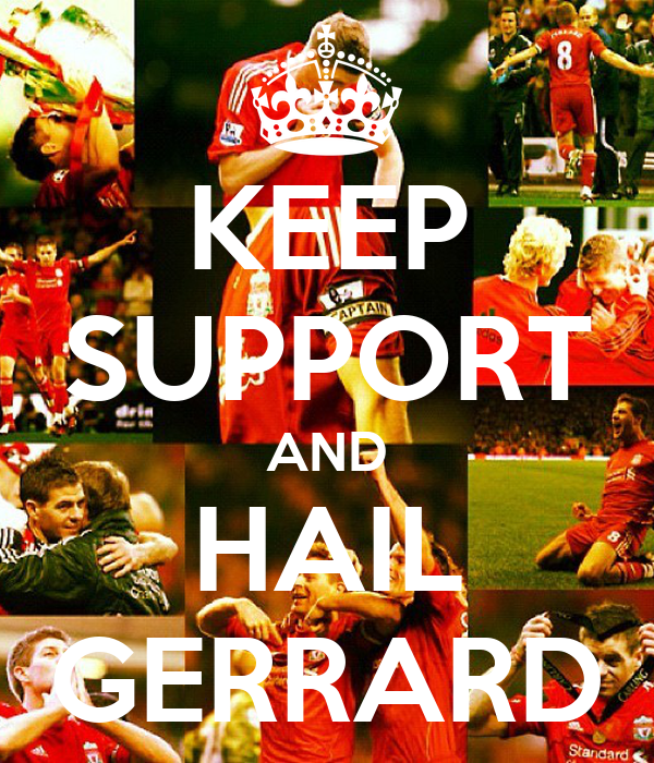 KEEP SUPPORT AND HAIL GERRARD
