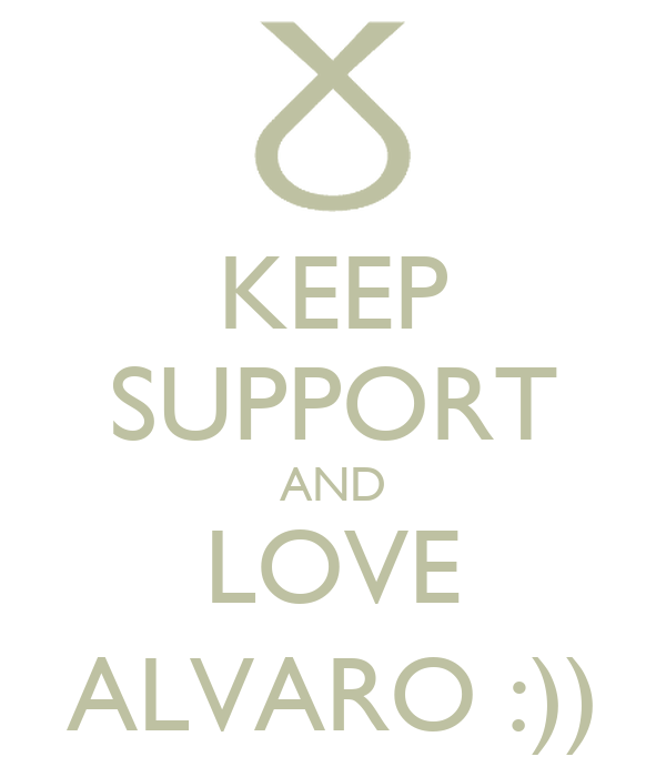 KEEP SUPPORT AND LOVE ALVARO :))