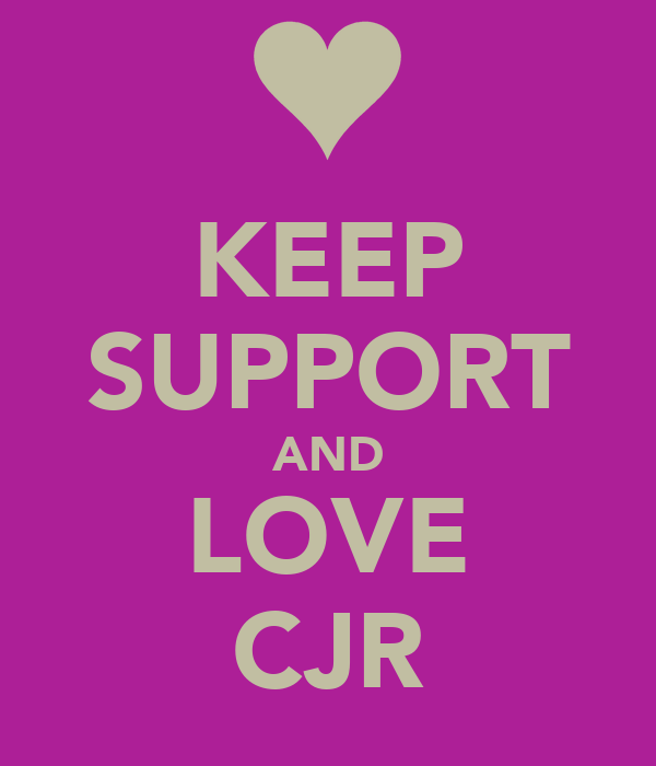 KEEP SUPPORT AND LOVE CJR