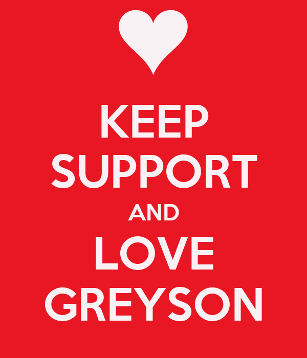KEEP SUPPORT AND LOVE GREYSON