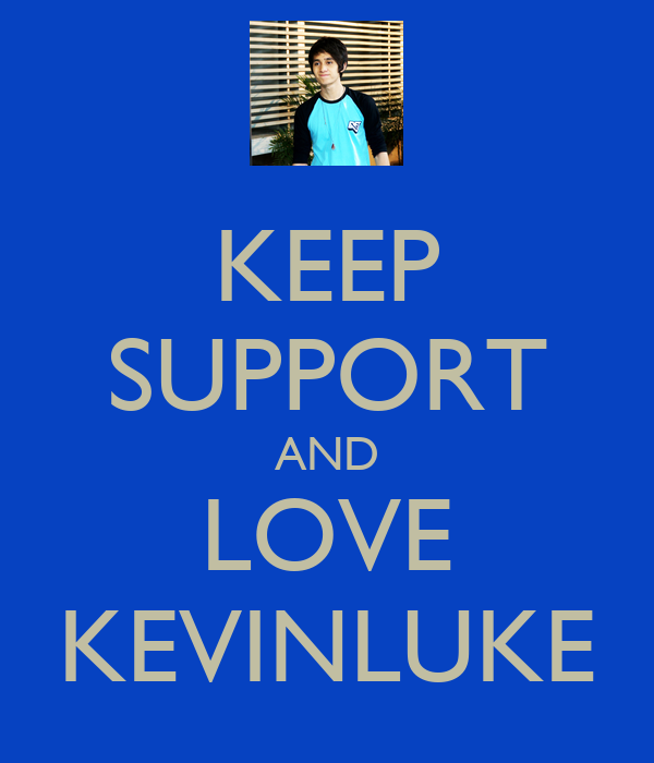 KEEP SUPPORT AND LOVE KEVINLUKE